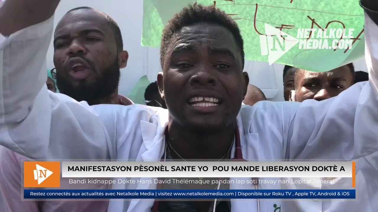 VIDEO : Pèsonèl Medikal yo manifeste pou mande liberasyon Dokte Hans David Thélémaque bandi kidnape